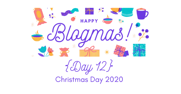 Christmas Day 2020 | 12 Days of Blogmas {Day 12}