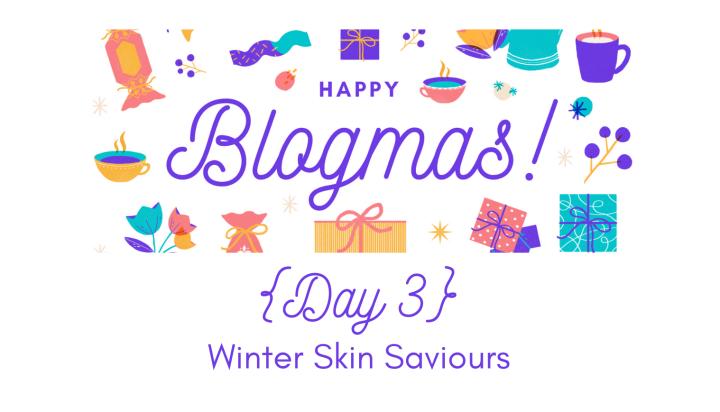 Winter Skin Saviours | 12 Days of Blogmas {Day 3}
