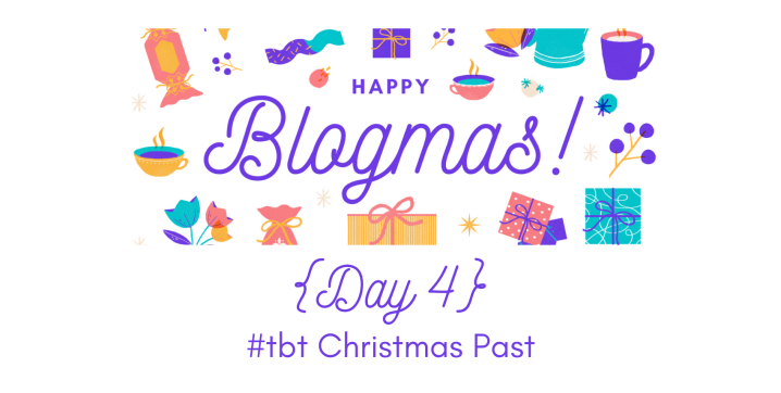 Christmases Past | 12 Days of Blogmas {Day 4}