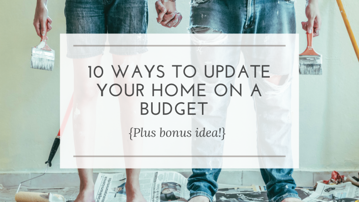 10 Ways to Update your Home on a Budget | {Plus BonusIdea!}